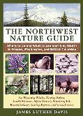 Northwest Nature Guide: Where to Go and What to See Month by Month in Oregon, Washington, an...