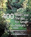 Trees and Shrubs for Small Spaces: 400 Top-Performance Woody Plants