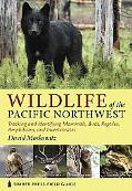 Wildlife of the Pacific Northwest: Tracking and Identifying Mammals, Birds, Reptiles, Amphib...