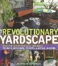 Revolutionary Yardscape : Ideas for Repurposing Local Materials to Create Containers, Pathwa...