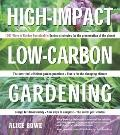 High-Impact, Low-Carbon Gardening : 1001 Ways Garden Sustainably