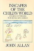 Inscapes of the Child's World Jungian Counseling in Schools and Clinics