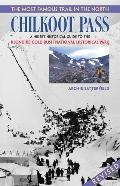 Most Famous Trail in the North, Chilkoot Pass: A Hiker's Historical Guide to the Klondike Go...
