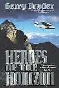 Heroes of the Horizon Flying Adventures of Alaska's Legendary Bush Pilots