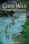 Going Wild in Washington and Oregon/Seasonal Excursions to Wildlife and Habitats