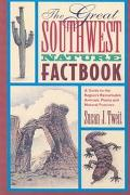Great Southwest Nature Factbook: A Guide to the Region's Remarkable Animals, Plants and Natu...
