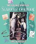 Alaska Heritage Seafood Cookbook Great Recipes from Alaska's Rich Kettle of Fish