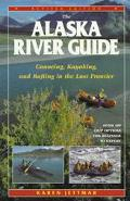 Alaska River Guide Canoeing, Kayaking, and Rafting in the Last Frontier