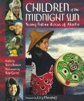 Children of the Midnight Sun Young Native Voices of Alaska