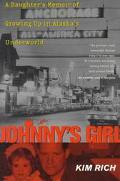 Johnny's Girl A Daughter's Memoir of Growing Up in Alaska's Underworld