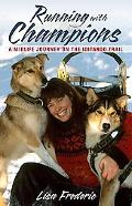 Running With Champions A Midlife Journey on the Iditarod Trail