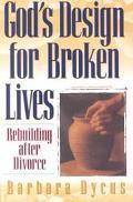 God's Design for Broken Lives Rebuilding After Divorce