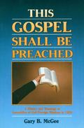 This Gospel Shall Be Preached History and Theology of Assemblies of Gods Foreign Missions to...