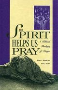 Spirit Helps Us Pray A Biblical Theology of Prayer