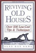 Reviving Old Houses: Over 500 Low-Cost Tips and Techniques