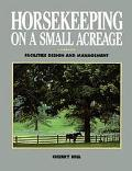 Horsekeeping on a Small Acreage Facilities Design and Management