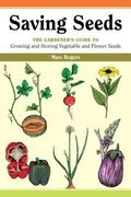 Saving Seeds The Gardener's Guide to Growing and Storing Vegetable and Flower Seeds