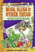 Bugs, Slugs & Other Thugs Controlling Garden Pests Organically