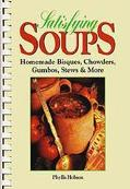 Satisfying Soups Homemade Bisques, Chowders, Gumbos, Stews and More