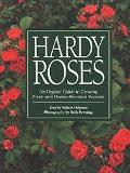 Hardy Roses An Organic Guide to Growing Frost- And Disease-Resistant Varieties