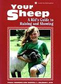 Your Sheep A Kids' Guide to Raising and Showing