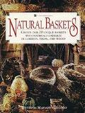 Natural Baskets: Create over Twenty Unique Baskets with Materials Gathered in Gardens, Field...