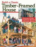 Build a Classic Timber-Framed House Planning and Design, Traditional Materials, Affordable M...