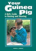 Your Guinea Pig A Kid's Guide to Raising and Showing