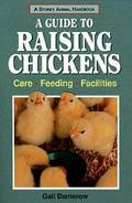 Guide to Raising Chickens Care, Feeding, Facilities