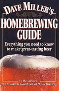 Dave Miller's Homebrewing Guide Everything You Need to Know to Make Great-Tasting Beer