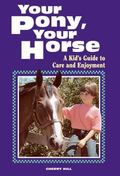 Your Pony, Your Horse A Kid's Guide to Care and Enjoyment