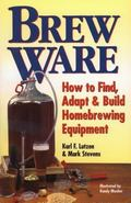 Brew Ware How to Find, Adapt, & Build Homebrewing Equipment