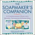 The Soapmaker's Companion: A Comprehensive Guide with Recipes, Techniques & Know-How (Natura...