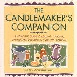 The Candlemaker's Companion: A Comprehensive Guide to Rolling, Pouring, Dipping, and Decorat...