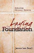 Laying The Foundation Achieving Christian Maturity