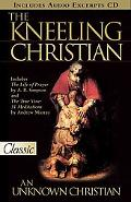 The Kneeling Christian: Includes Audio CD of Selected Excerpts