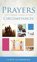 Prayers That Change Things in Your Circumstances