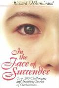 In the Face of Surrender: Over 200 Challenging and Inspiring True Stories of Overcomers