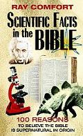 Scientific Facts in the Bible 100 Reasons to Believe the Bible Is Supernatural in Origin