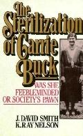 Sterilization of Carrie Buck: Was She Feebleminded - or Society's Pawn? - J. David Smith - H...