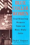 Blue Collar Women Trailblazing Women Take on Men-Only Jobs