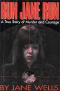 Run Jane Run A True Story of Murder and Courage