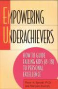 Empowering Underachievers How to Guide Failing Kids 8-18 to Personal Excellence