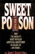 Sweet Poison How the World's Most Popular Artificial Sweetener Is Killing Us--My Story