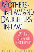 Mothers-In-Law and Daughters-In-Law Love, Hate, Rivalry and Reconciliation