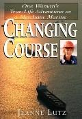 Changing Course One Woman's True-Life Adventures As a Merchant Marine