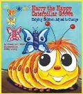 Harry the Happy Caterpillar Grows : Helping Children Adjust to Change