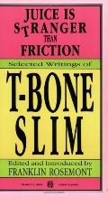 Juice Is Stranger Than Friction Selected Writings of T-Bone Slim