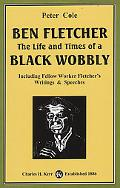 Ben Fletcher The Life and Times of a Black Wobbly (Including Fellow Worker Fletcher's Writin...