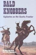 Bald Knobbers Vigilantes on the Ozarks Frontier